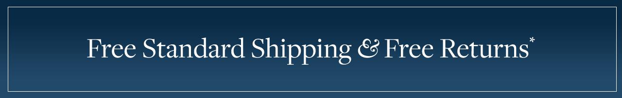 Free Standard Shipping & Free Returns*